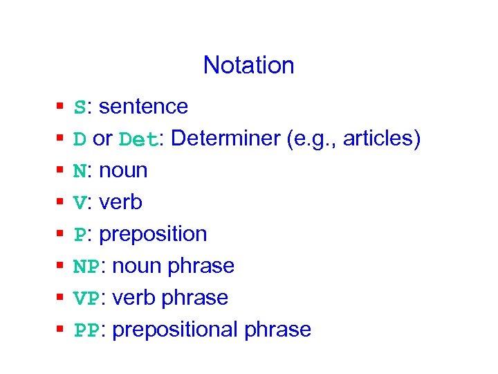 Notation § § § § S: sentence D or Det: Determiner (e. g. ,