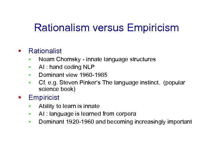 Rationalism versus Empiricism § Rationalist • • Noam Chomsky - innate language structures AI