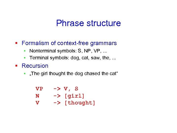 Phrase structure § Formalism of context-free grammars • Nonterminal symbols: S, NP, VP, .