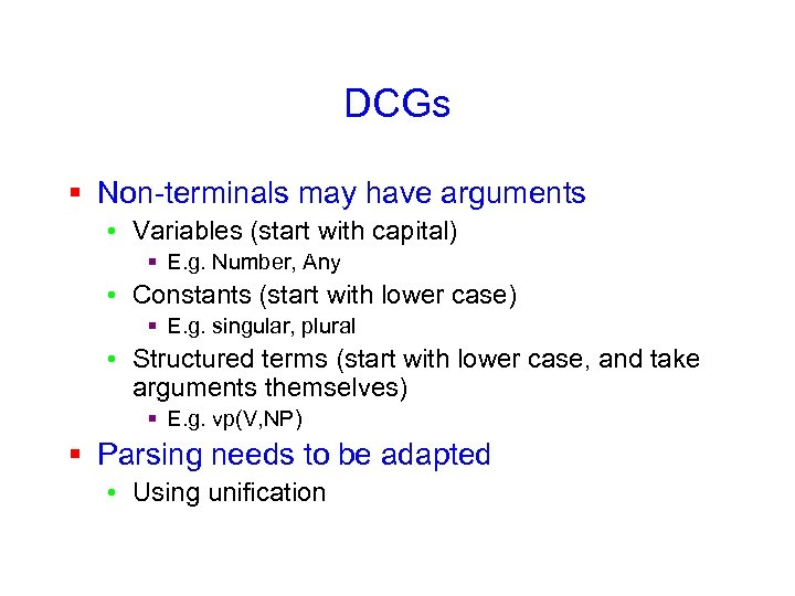 DCGs § Non-terminals may have arguments • Variables (start with capital) § E. g.