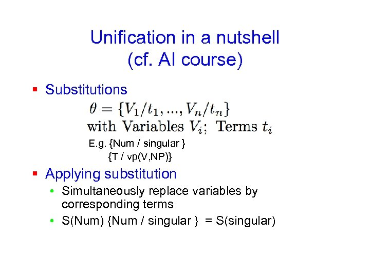 Unification in a nutshell (cf. AI course) § Substitutions E. g. {Num / singular