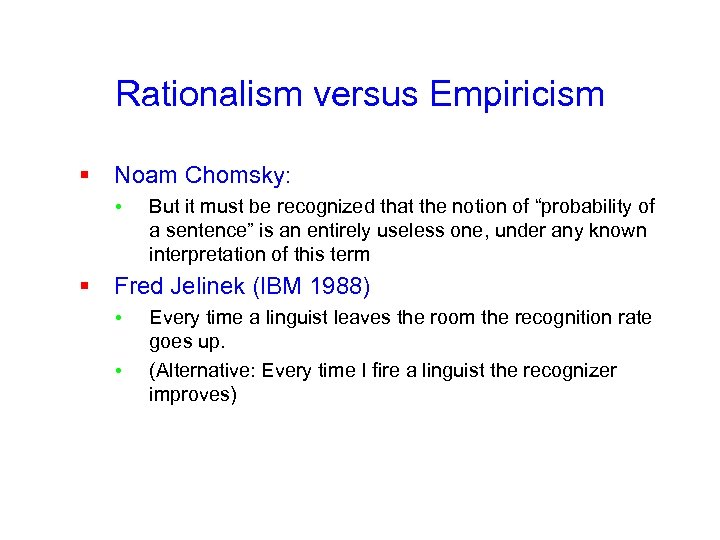 Rationalism versus Empiricism § Noam Chomsky: • But it must be recognized that the