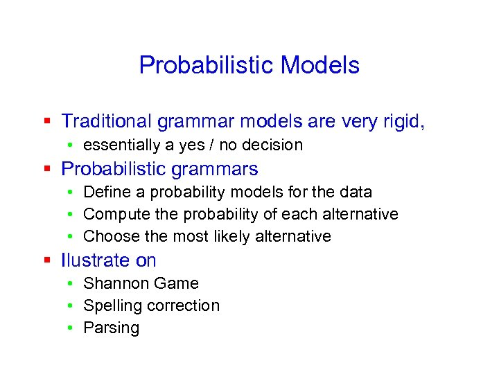 Probabilistic Models § Traditional grammar models are very rigid, • essentially a yes /