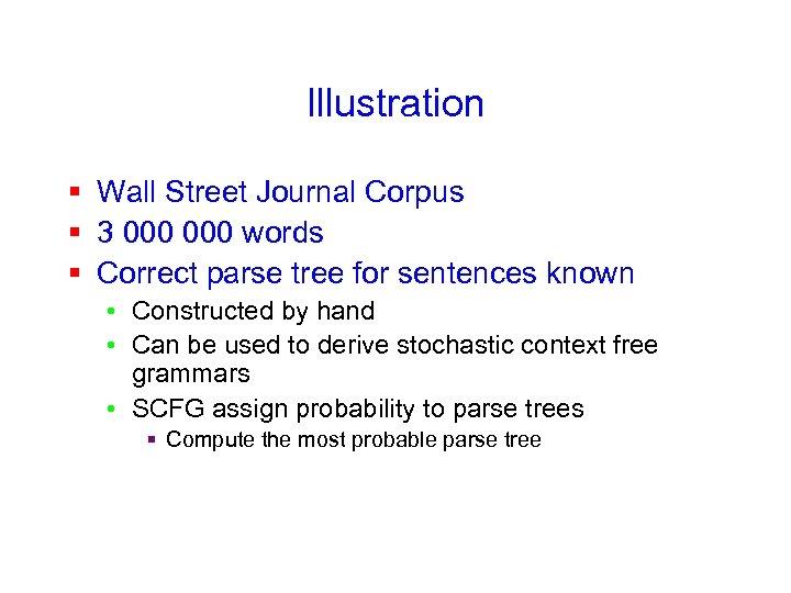 Illustration § Wall Street Journal Corpus § 3 000 words § Correct parse tree
