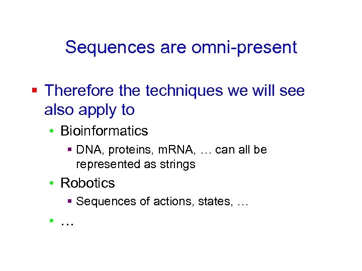 Sequences are omni-present § Therefore the techniques we will see also apply to •