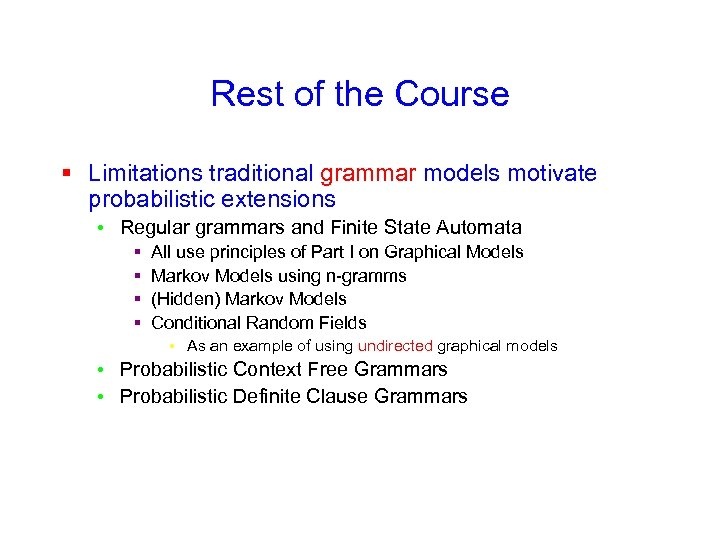 Rest of the Course § Limitations traditional grammar models motivate probabilistic extensions • Regular