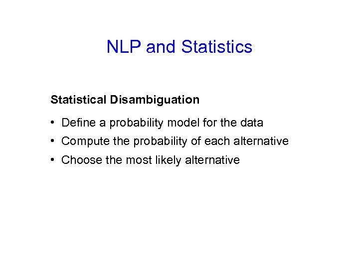 NLP and Statistics Statistical Disambiguation • Define a probability model for the data •