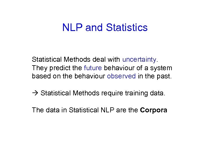 NLP and Statistics Statistical Methods deal with uncertainty. They predict the future behaviour of