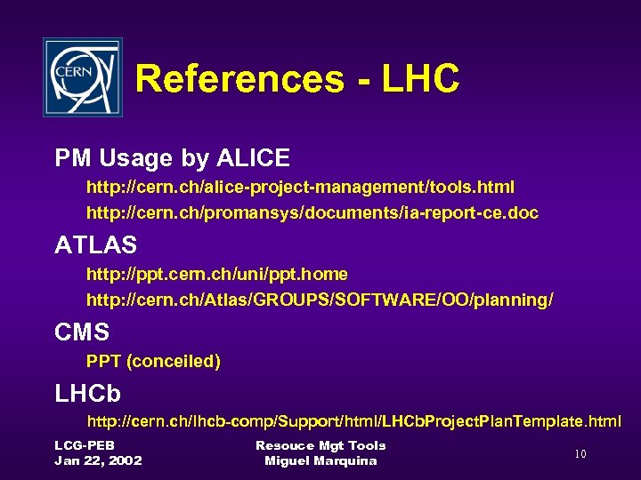 References - LHC PM Usage by ALICE http: //cern. ch/alice-project-management/tools. html http: //cern. ch/promansys/documents/ia-report-ce.