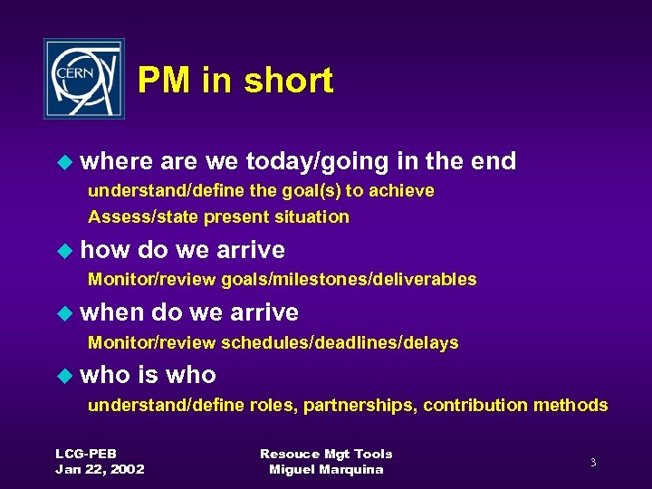 PM in short u where are we today/going in the end understand/define the goal(s)