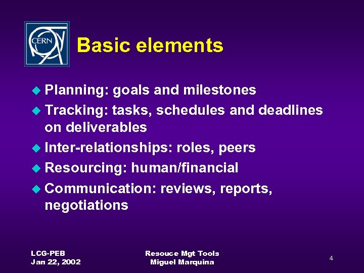 Basic elements u Planning: goals and milestones u Tracking: tasks, schedules and deadlines on