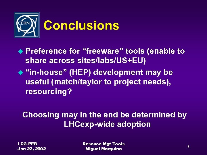 "Conclusions u Preference for ""freeware"" tools (enable to share across sites/labs/US+EU) u ""in-house"" (HEP)"