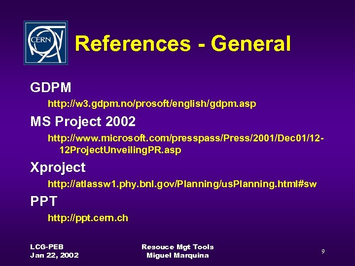 References - General GDPM http: //w 3. gdpm. no/prosoft/english/gdpm. asp MS Project 2002 http: