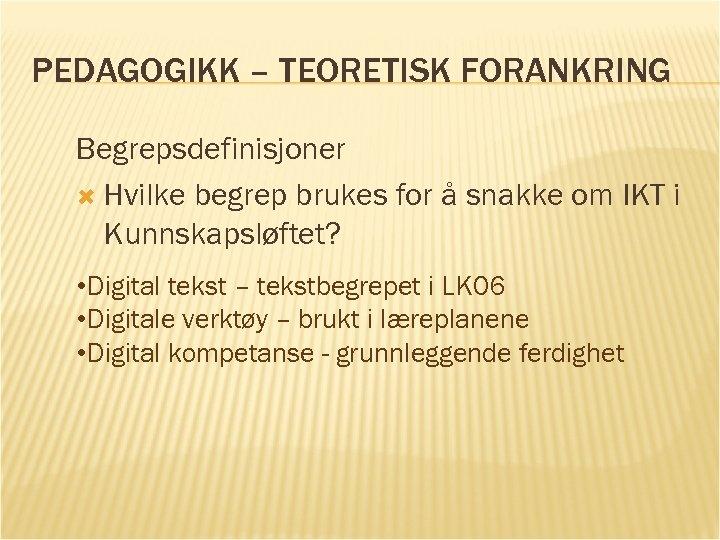 PEDAGOGIKK – TEORETISK FORANKRING Begrepsdefinisjoner Hvilke begrep brukes for å snakke om IKT i