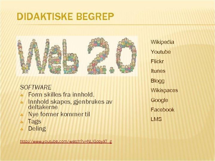 DIDAKTISKE BEGREP Wikipedia Youtube Flickr Itunes SOFTWARE Form skilles fra innhold. Innhold skapes, gjenbrukes