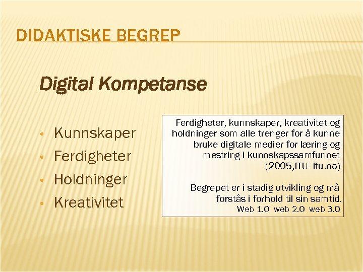 DIDAKTISKE BEGREP Digital Kompetanse • • Kunnskaper Ferdigheter Holdninger Kreativitet Ferdigheter, kunnskaper, kreativitet og