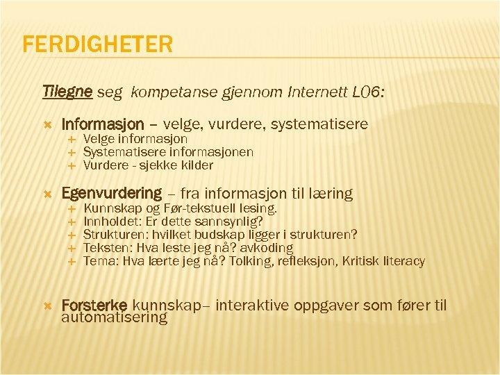 FERDIGHETER Tilegne seg kompetanse gjennom Internett L 06: Informasjon – velge, vurdere, systematisere Egenvurdering