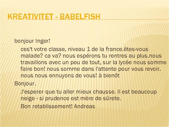 KREATIVITET - BABELFISH bonjour Inger! ces't votre classe, niveau 1 de la france. êtes-vous