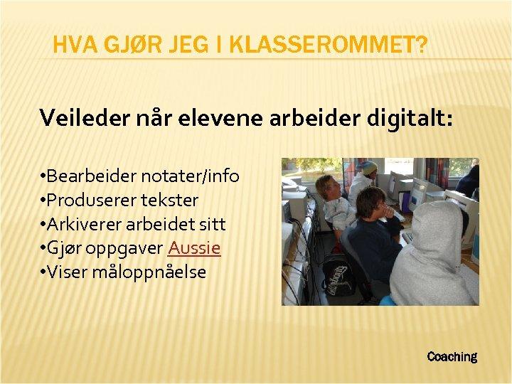 HVA GJØR JEG I KLASSEROMMET? Veileder når elevene arbeider digitalt: • Bearbeider notater/info •
