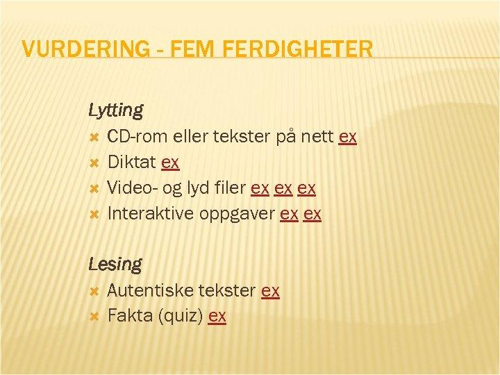 VURDERING - FEM FERDIGHETER Lytting CD-rom eller tekster på nett ex Diktat ex Video-