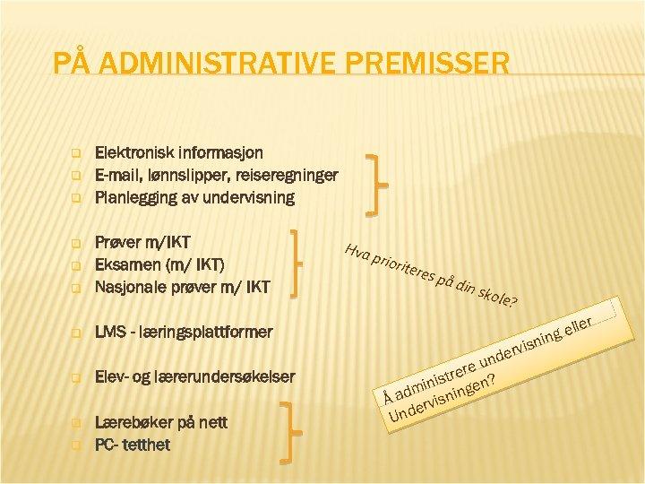 PÅ ADMINISTRATIVE PREMISSER q q q Elektronisk informasjon E-mail, lønnslipper, reiseregninger Planlegging av undervisning