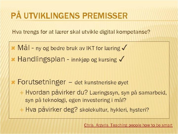 PÅ UTVIKLINGENS PREMISSER Hva trengs for at lærer skal utvikle digital kompetanse? - ny