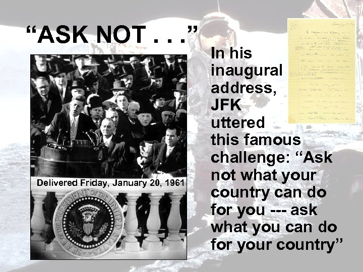 """ASK NOT. . . "" Delivered Friday, January 20, 1961 In his inaugural address,"