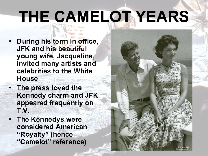 THE CAMELOT YEARS • During his term in office, JFK and his beautiful young