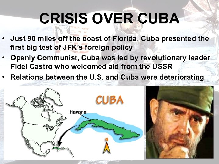 CRISIS OVER CUBA • Just 90 miles off the coast of Florida, Cuba presented