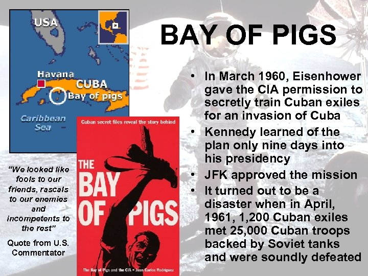 "BAY OF PIGS ""We looked like fools to our friends, rascals to our enemies"