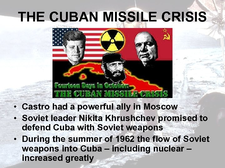 THE CUBAN MISSILE CRISIS • Castro had a powerful ally in Moscow • Soviet