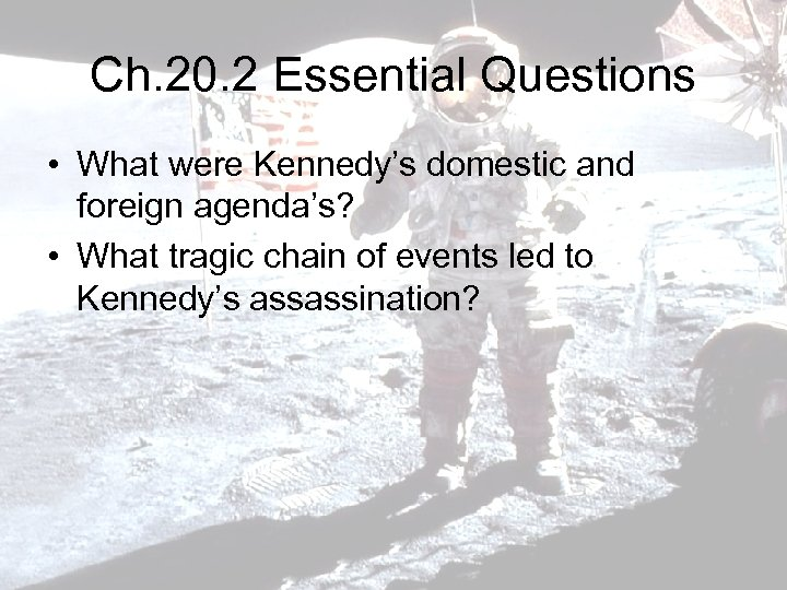 Ch. 20. 2 Essential Questions • What were Kennedy's domestic and foreign agenda's? •
