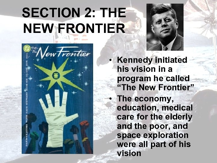 SECTION 2: THE NEW FRONTIER • Kennedy initiated his vision in a program he