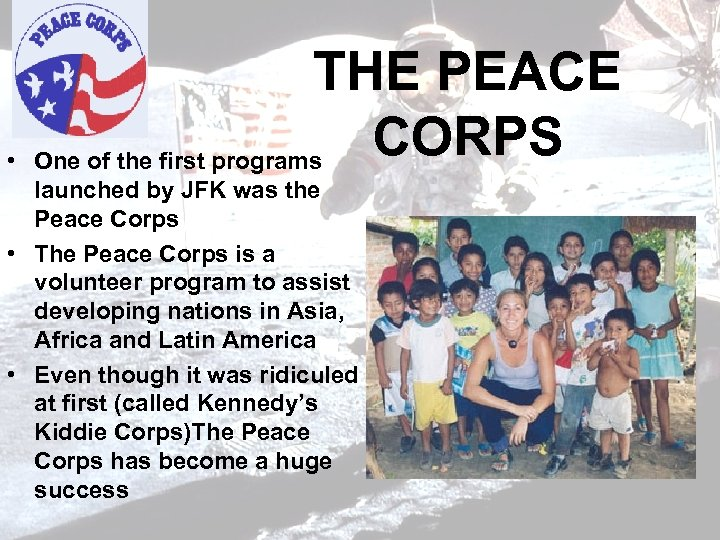 • THE PEACE CORPS One of the first programs launched by JFK was