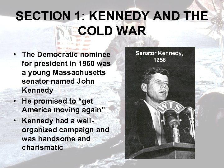 SECTION 1: KENNEDY AND THE COLD WAR • The Democratic nominee for president in