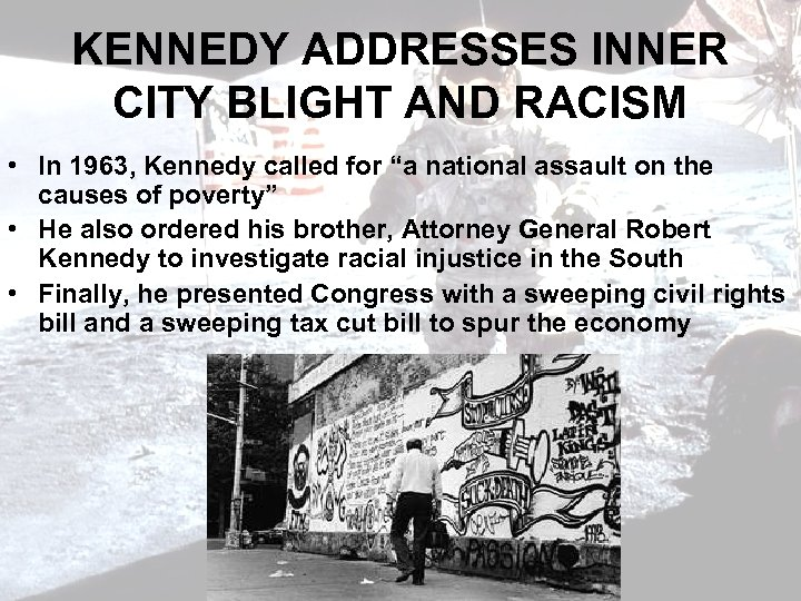 "KENNEDY ADDRESSES INNER CITY BLIGHT AND RACISM • In 1963, Kennedy called for ""a"