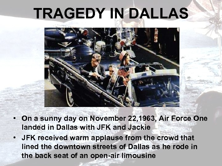 TRAGEDY IN DALLAS • On a sunny day on November 22, 1963, Air Force
