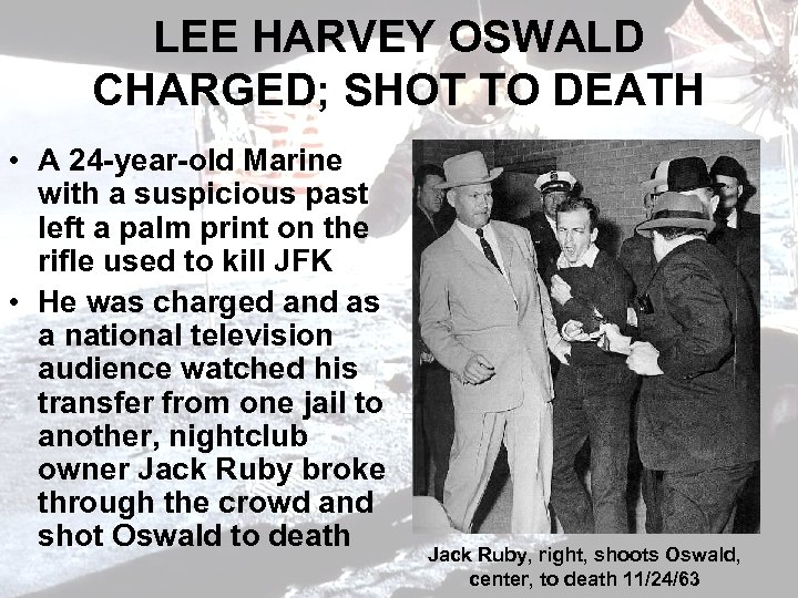 LEE HARVEY OSWALD CHARGED; SHOT TO DEATH • A 24 -year-old Marine with a