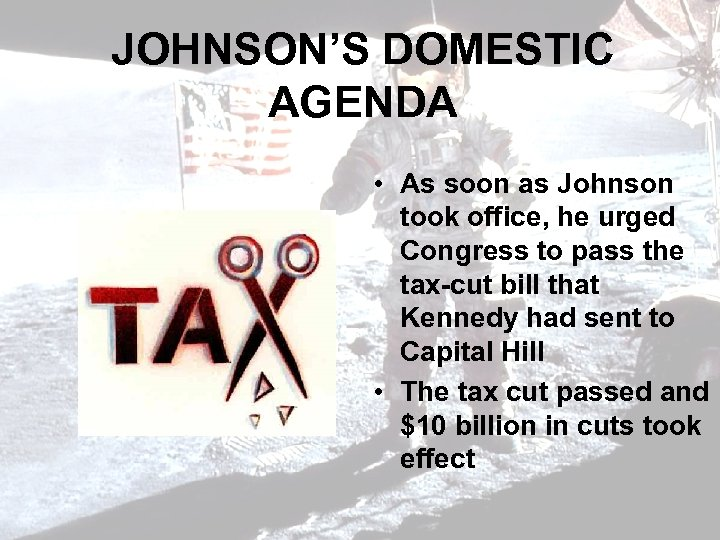 JOHNSON'S DOMESTIC AGENDA • As soon as Johnson took office, he urged Congress to