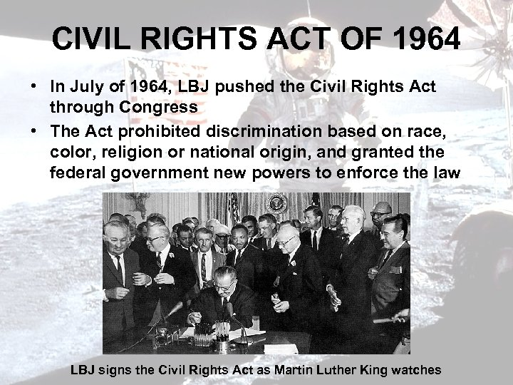 CIVIL RIGHTS ACT OF 1964 • In July of 1964, LBJ pushed the Civil