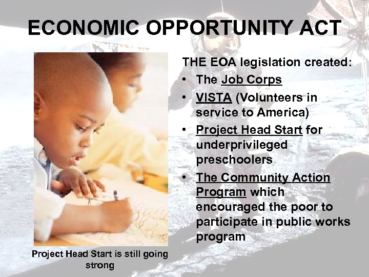 ECONOMIC OPPORTUNITY ACT THE EOA legislation created: • The Job Corps • VISTA (Volunteers