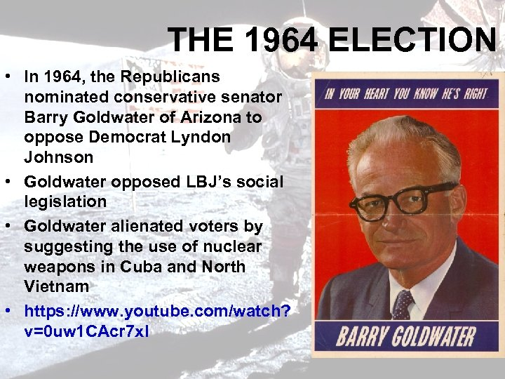THE 1964 ELECTION • In 1964, the Republicans nominated conservative senator Barry Goldwater of