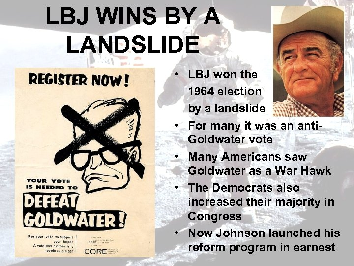 LBJ WINS BY A LANDSLIDE • LBJ won the 1964 election by a landslide