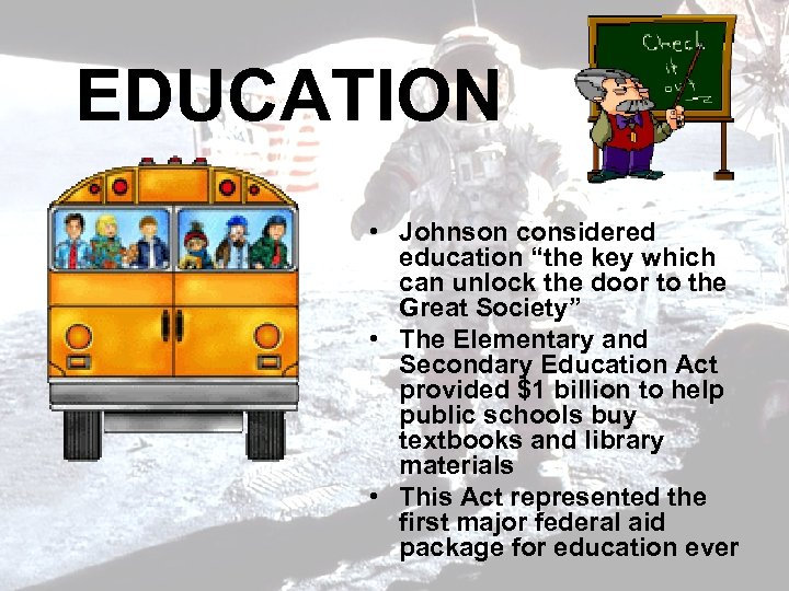 "EDUCATION • Johnson considered education ""the key which can unlock the door to the"
