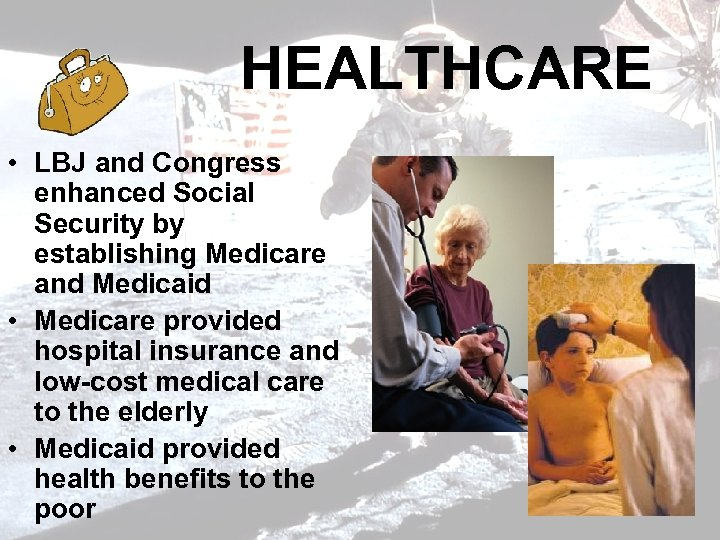 HEALTHCARE • LBJ and Congress enhanced Social Security by establishing Medicare and Medicaid •