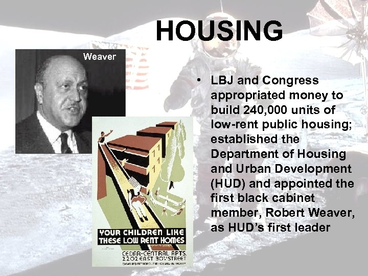 HOUSING Weaver • LBJ and Congress appropriated money to build 240, 000 units of