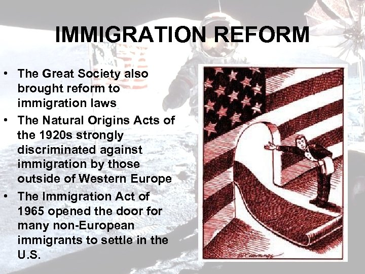 IMMIGRATION REFORM • The Great Society also brought reform to immigration laws • The