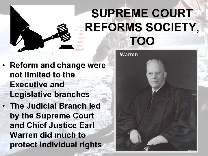 SUPREME COURT REFORMS SOCIETY, TOO Warren • Reform and change were not limited to