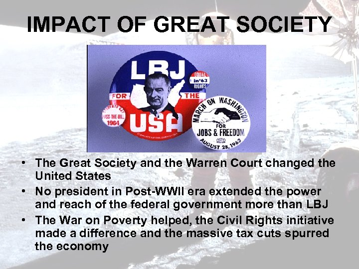 IMPACT OF GREAT SOCIETY • The Great Society and the Warren Court changed the