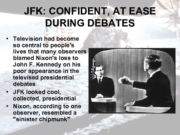 JFK: CONFIDENT, AT EASE DURING DEBATES • Television had become so central to people's